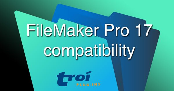 Compatibility of Troi Plug-ins with FileMaker Pro 17