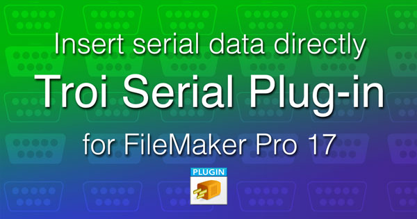 Troi Serial Plug-in 5.5 for FileMaker Pro with direct insert of serial data!