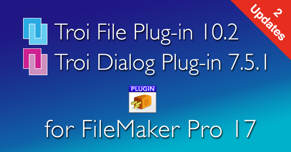 Troi File Plug-in 10.2 and Troi Dialog Plug-in 7.5.1 for FileMaker Pro 17 released