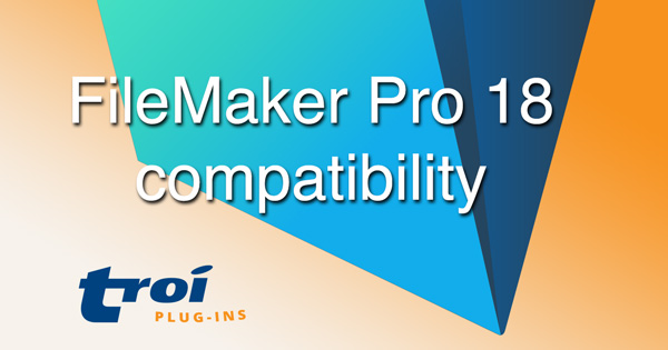 FileMaker Pro 18 compatibility with Troi Plug-ins