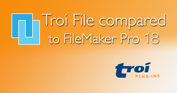 Troi File Plug-in compared to FileMaker 18
