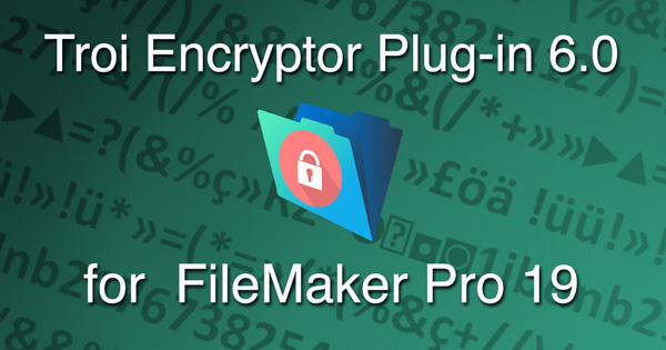 Troi Encryptor Plug-in 6.0 for FileMaker Pro 19