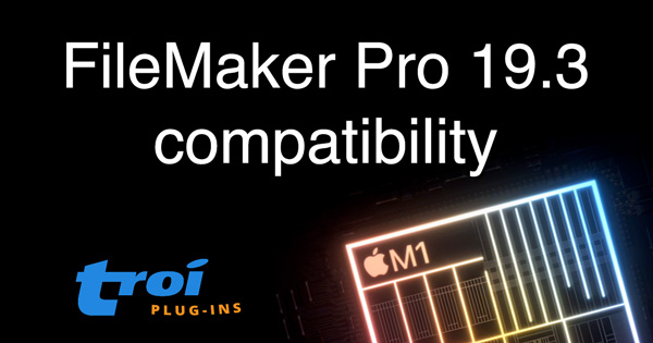FileMaker Pro 19.3 and Apple Silicon compatibility with Troi Plug-ins