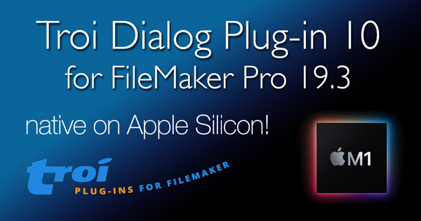 Troi Dialog Plug-in 10 for FileMaker Pro 19.3: native on Apple Silicon!