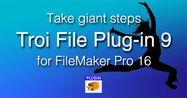 take giant steps with Troi File Plug-in for FileMaker Pro 16